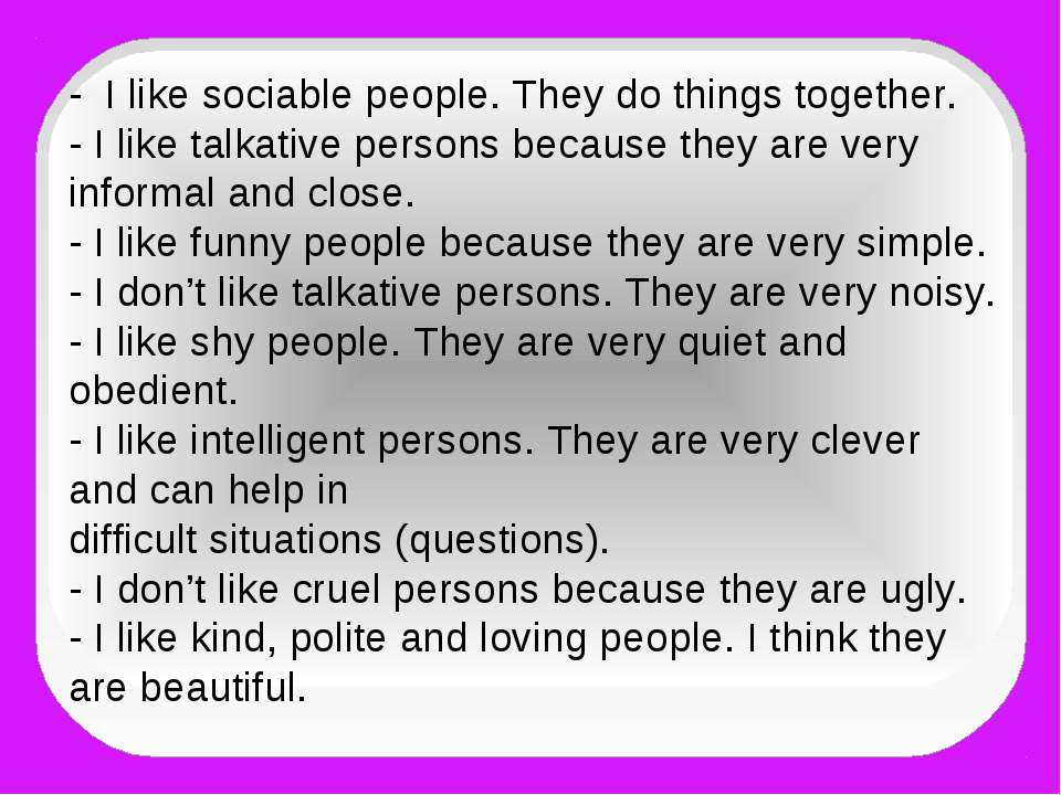 - I like sociable people. They do things together. - I like talkative persons...