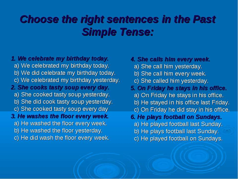 Choose the right sentences in the Past Simple Tense: 1. We celebrate my birth...