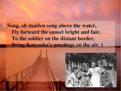 Song, oh maiden song above the water, Fly forward the sunset bright and fair,...