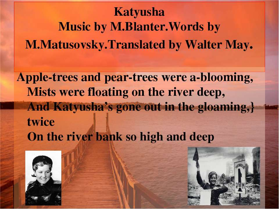 Katyusha Music by M.Blanter.Words by M.Matusovsky.Translated by Walter May. A...