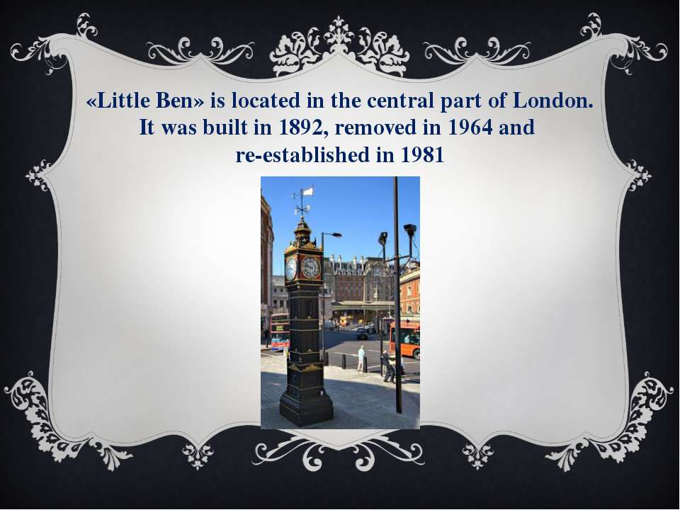 «Little Ben» is located in the central part of London. It was built in 1892, ...