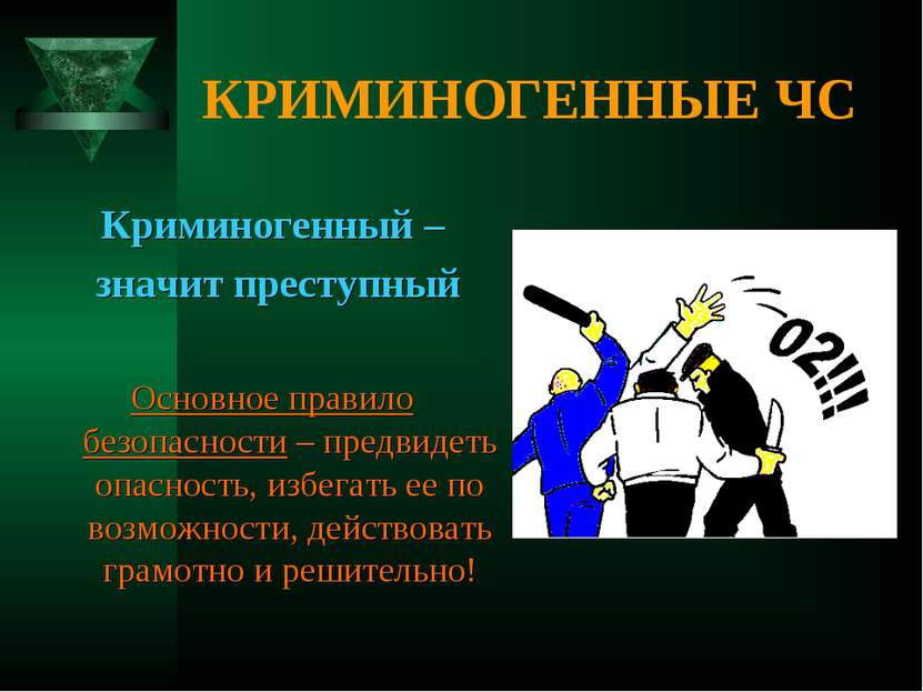 КРИМИНОГЕННЫЕ ЧС Криминогенный – значит преступный Основное правило безопасно...
