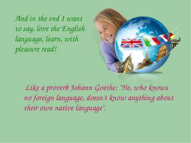 And in the end I want to say, love the English language, learn, with pleasure...
