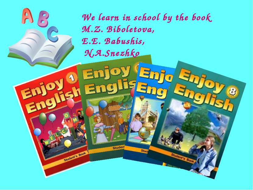 We learn in school by the book M.Z. Biboletova, E.E. Babushis, N.A.Snezhko