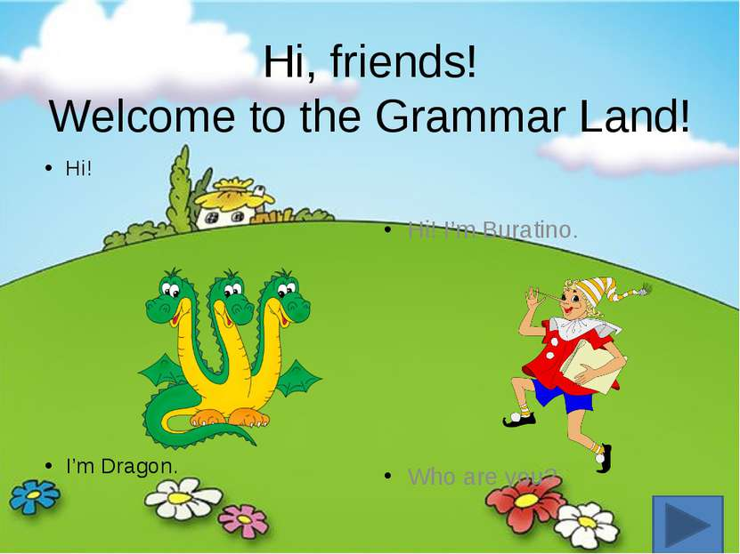 Hi, friends! Welcome to the Grammar Land! Hi! I'm Dragon. Hi! I'm Buratino. W...