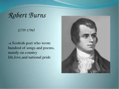 Robert Burns (1759-1796) -a Scottish poet who wrote hundred of songs and poem...