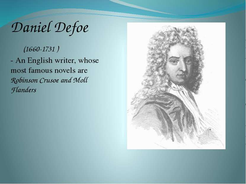Daniel Defoe (1660-1731 ) - An English writer, whose most famous novels are R...
