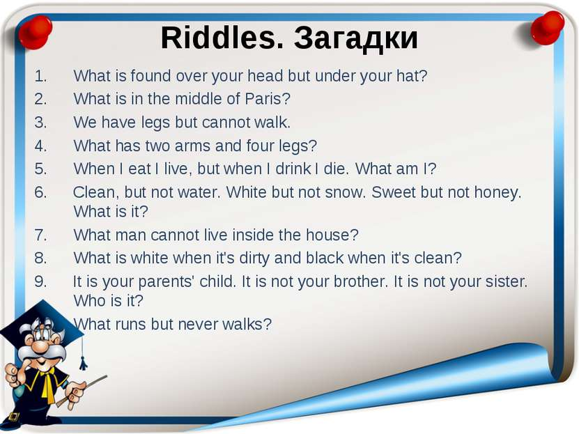 Riddles. Загадки What is found over your head but under your hat? What is in ...
