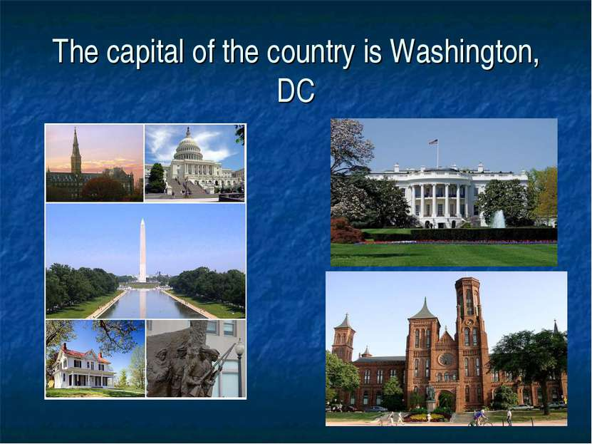 The capital of the country is Washington, DC