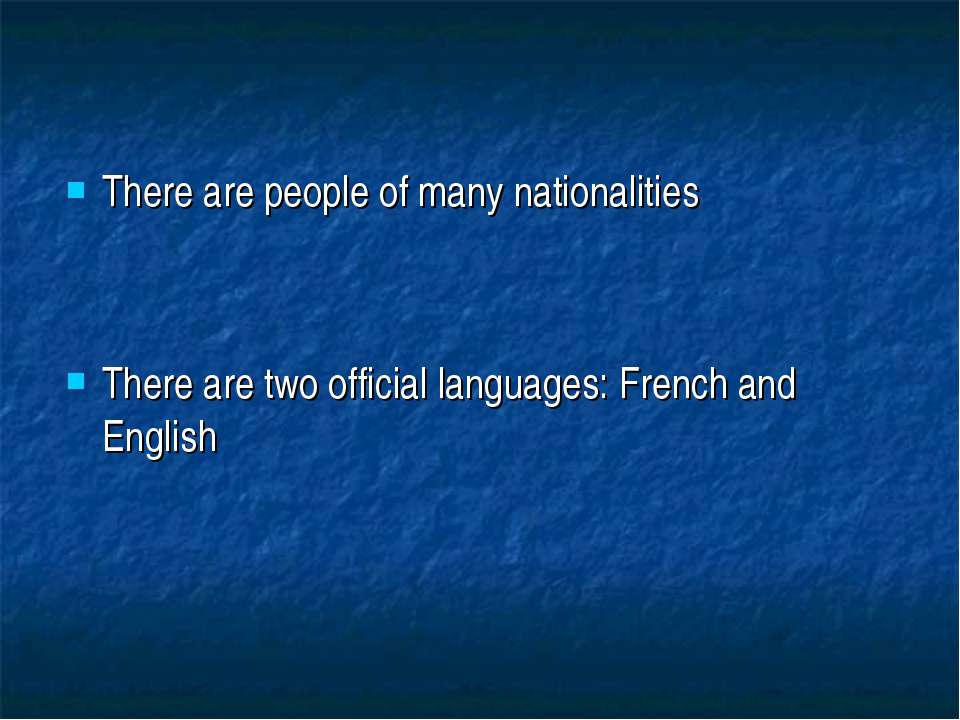 There are people of many nationalities There are two official languages: Fren...