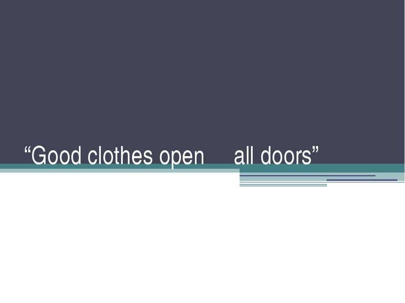 """""""Good clothes open all doors"""""""