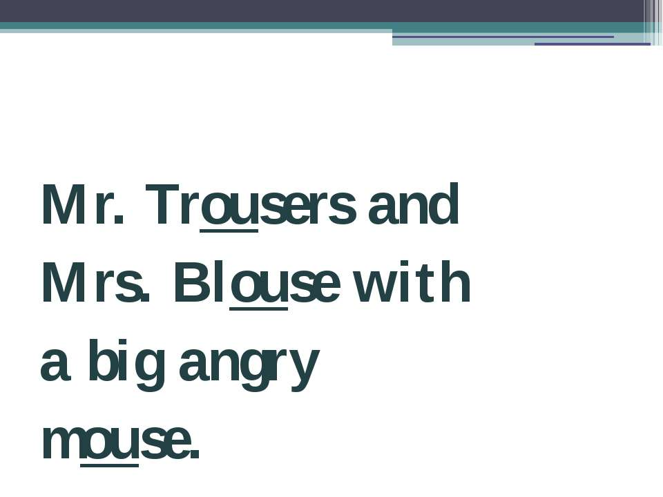 Mr. Trousers and Mrs. Blouse with a big angry mouse.