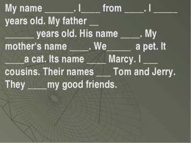 My name ______. I____ from ____. I _____ years old. My father __ ______ years...