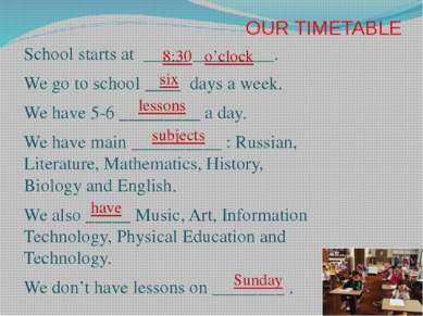 OUR TIMETABLE School starts at _____ _________. We go to school ____ days a w...