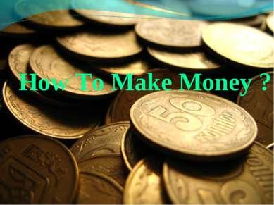 How To Make Money ?