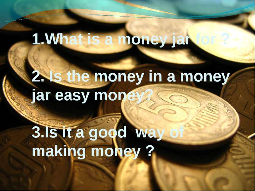 1. 1.What is a money jar for ? 2. Is the money in a money jar easy money? 3.I...
