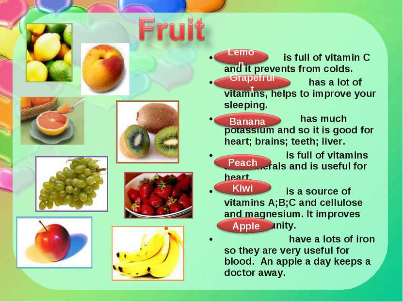 is full of vitamin C and it prevents from colds. has a lot of vitamins, helps...