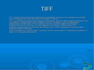 TIFF TIFF - формат хранения растровых графических изображений. Изначально был...