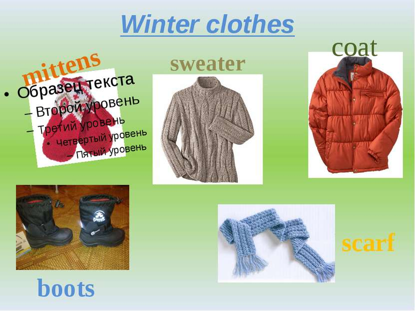 Winter clothes mittens sweater coat boots scarf