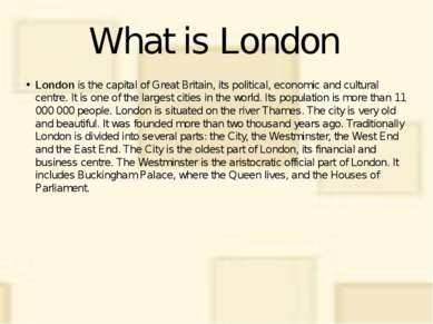 What is London London is the capital of Great Britain, its political, economi...