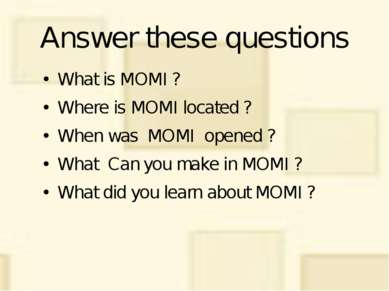 Answer these questions What is MOMI ? Where is MOMI located ? When was MOMI o...