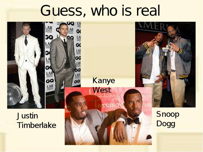 Guess, who is real Justin Timberlake Kanye West Snoop Dogg