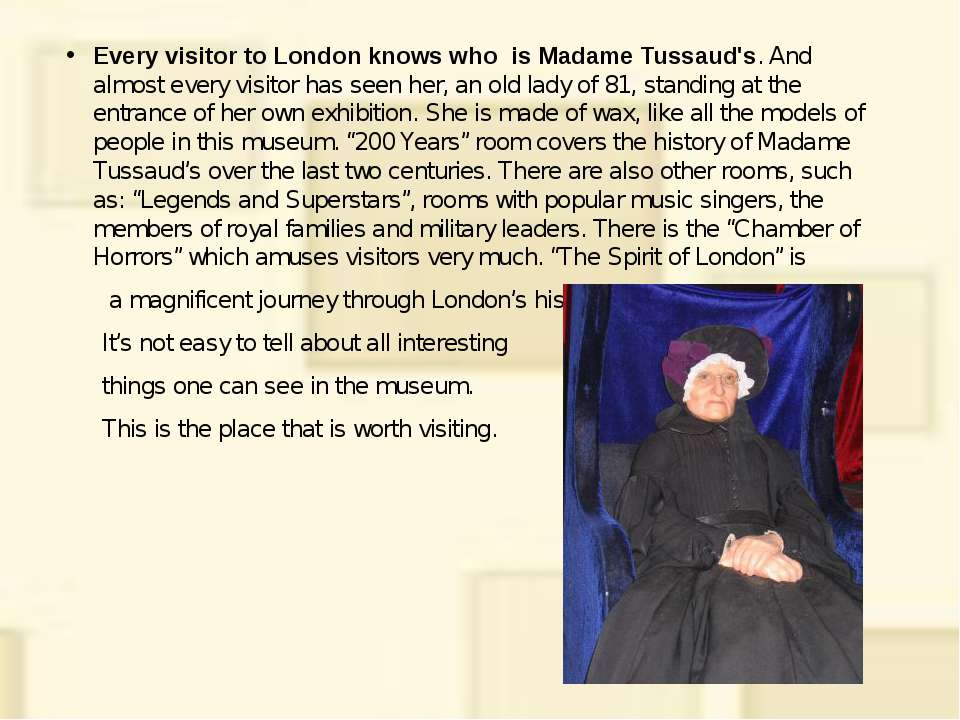 Every visitor to London knows who is Madame Tussaud's. And almost every visit...