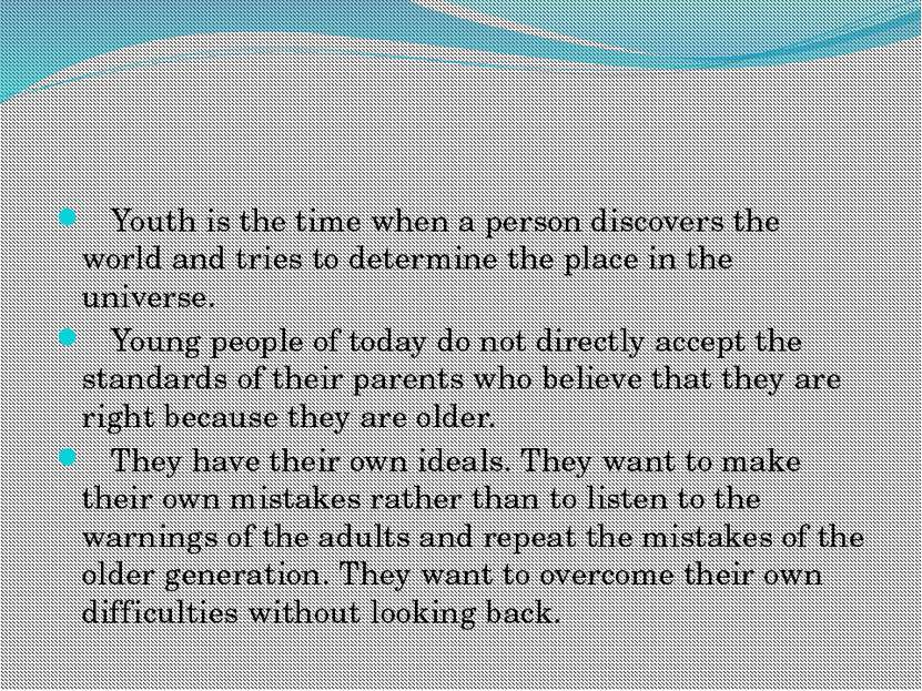 Youth is the time when a person discovers the world and tries to determine th...