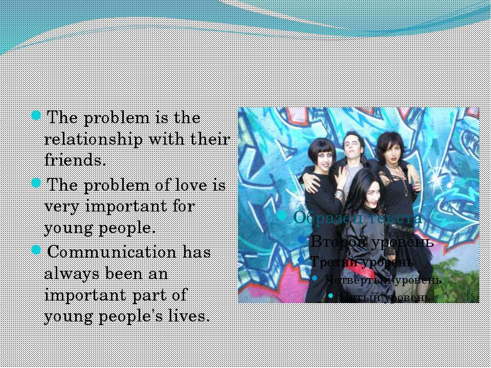 The problem is the relationship with their friends. The problem of love is ve...