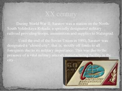 DuringWorld War II, Saratov was a station on the North-SouthVolzhskaya Roka...