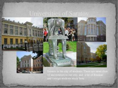 Universities of Saratov Saratov is the city of students. There are more than ...