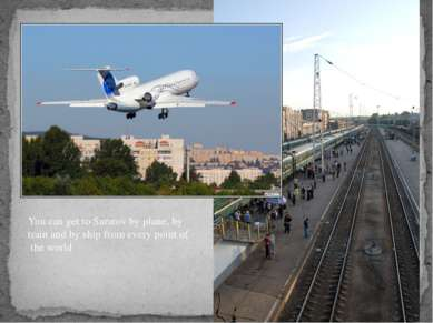 You can get to Saratov by plane, by train and by ship from every point of the...