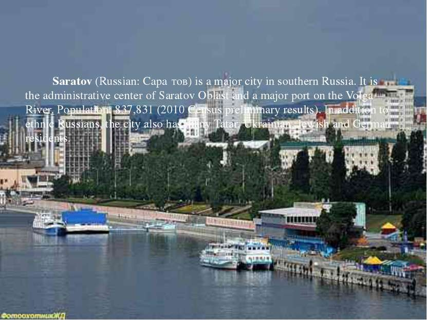 Saratov(Russian:Сара тов) is a majorcityin southernRussia. It is theadm...