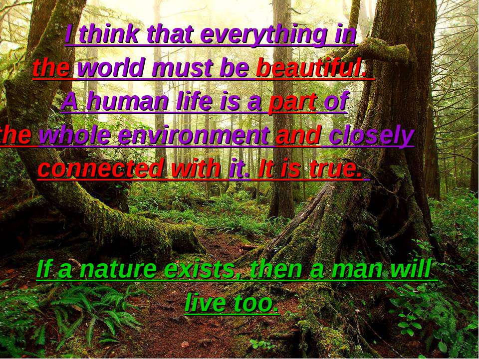I think that everything in the world must be beautiful. A human life is a par...