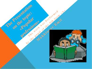 The Presentation on the topic: «Popular professions» The work was Performed b...