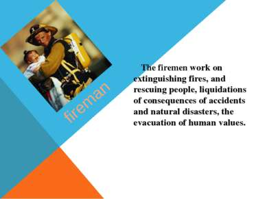 fireman The firemen work on extinguishing fires, and rescuing people, liquida...