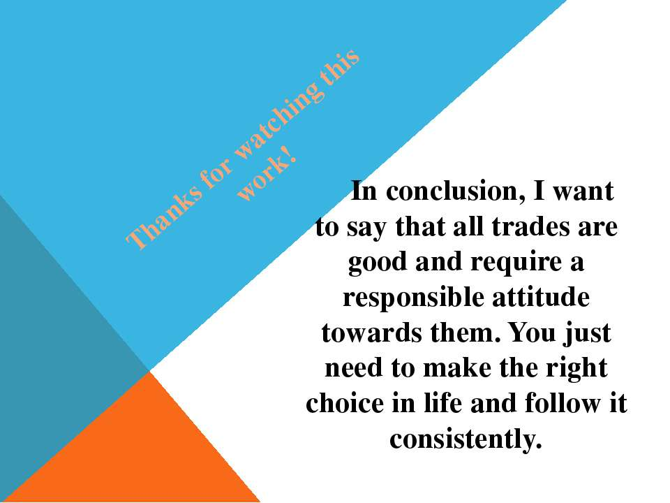 Thanks for watching this work! In conclusion, I want to say that all trades a...
