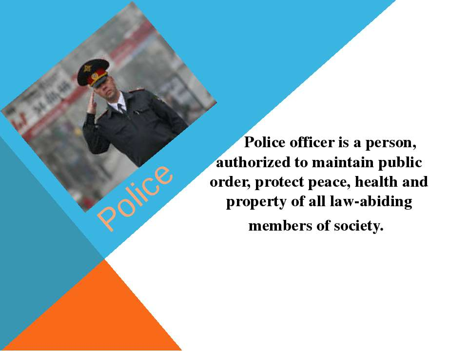 Police Police officer is a person, authorized to maintain public order, prote...
