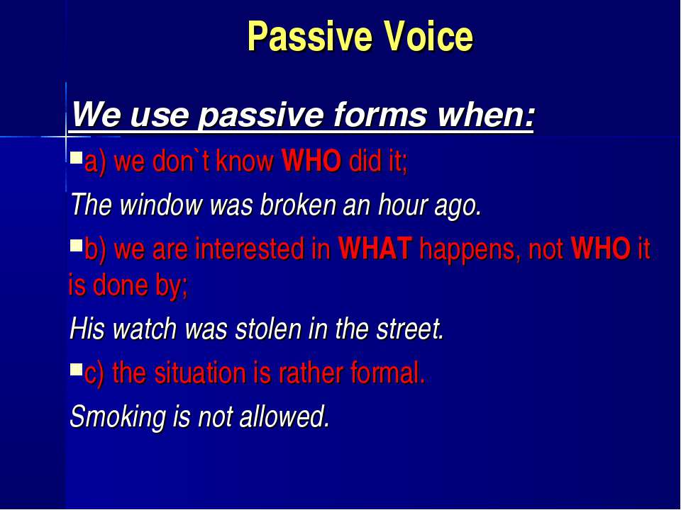 Passive Voice We use passive forms when: a) we don`t know WHO did it; The win...