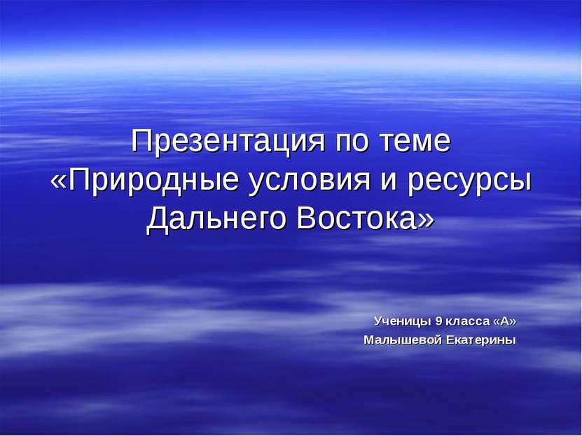 Презентация по теме «Природные условия и ресурсы Дальнего Востока» Ученицы 9 ...