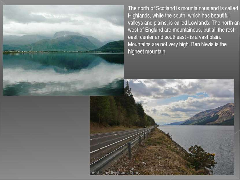 The north of Scotland is mountainous and is called Highlands, while the south...