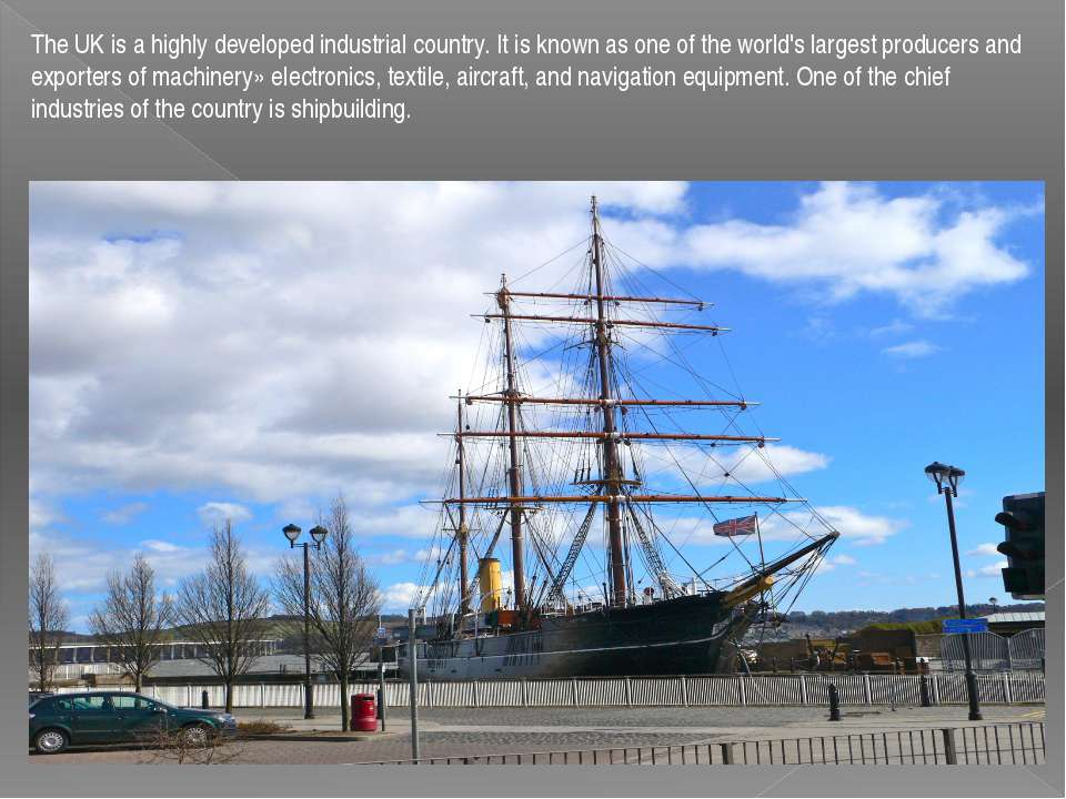 The UK is a highly developed industrial country. It is known as one of the wo...