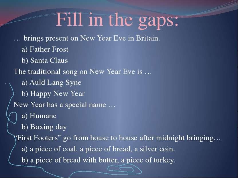 Fill in the gaps: … brings present on New Year Eve in Britain. a) Father Fros...