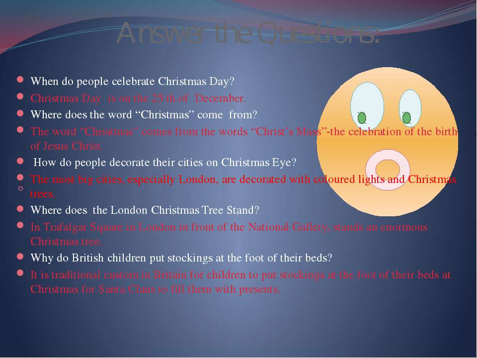 Answer the Questions: When do people celebrate Christmas Day? Christmas Day i...