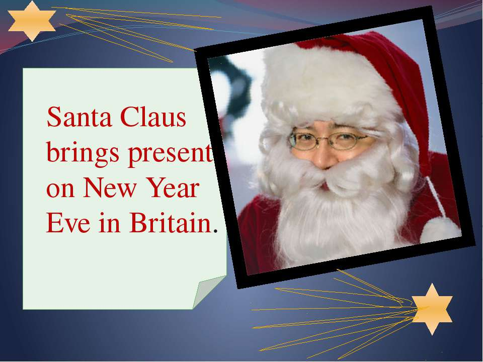 Santa Claus brings present on New Year Eve in Britain.