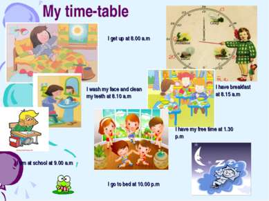 My time-table I get up at 8.00 a.m I wash my face and clean my teeth at 8.10 ...