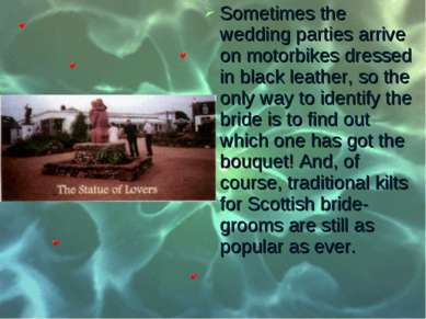 Sometimes the wedding parties arrive on motorbikes dressed in black leather, ...