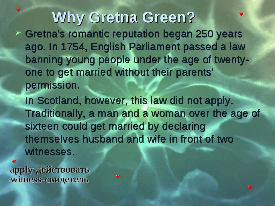 Why Gretna Green? Gretna's romantic reputation began 250 years ago. In 1754, ...