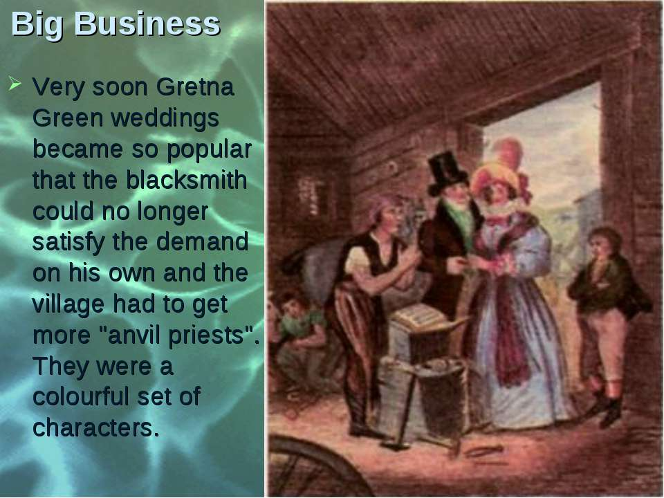 Big Business Very soon Gretna Green weddings became so popular that the black...