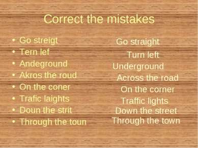 Correct the mistakes Go streigt Tern lef Andeground Akros the roud On the con...